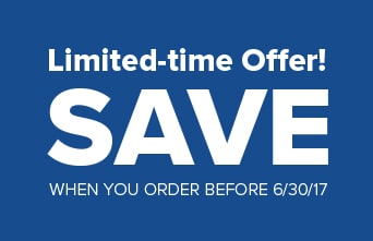 Limited-time offer! Save when you order before 6/30/17!